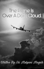 The Plane Is Over A Dark Cloud by Srimulyanisupardi