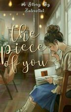 The Pieces Of You by ZahrotulAn