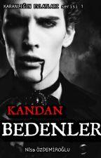 KANDAN BEDENLER -KARANLIĞIN EVLATLARI serisi 1- by AmIonemad