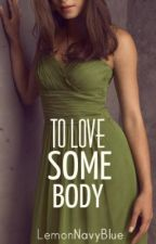 To Love Somebody by LemonNavyBlue