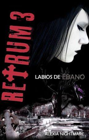 Retrum 3: Labios de Ébano [En corrección] by AlexiaNightmare