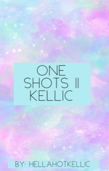 One shots || Kellic