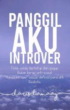 Panggil Aku Introvert by darisdamaay