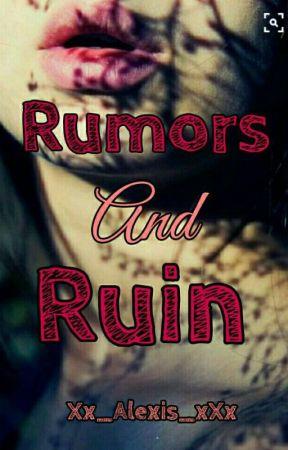 Rumors And Ruin by Xx_Alexis_xXx