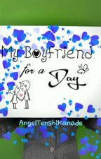 My Boyfriend For A Day[COMPLETED] by AngelTenshiKanade