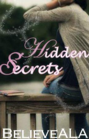 Hidden Secrets [Being Edited!] by BelieveALA