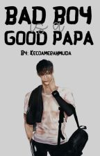 Bad Boy Is A Good Papa by kecoamerahmuda
