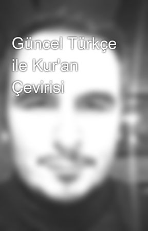 Güncel Türkçe ile Kur'an Çevirisi by karakalem8600