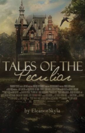Tales of the Peculiar  by EleanorSkyla