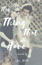 This Thing That We Have ➼ narry by she_died