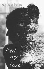 Feel my Love by buryboo