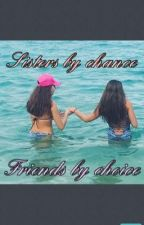 Sisters by Chance, Friends by Choice by uswntxdancemoms