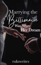 Marrying The Billionaire Was Never Her Dream [1] ✔️ by mss_books_lover