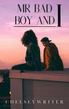 Mr bad boy and I   ✔️ by chelseywriter