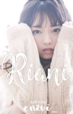 Riani ✔(COMPLETE) by enzvi_