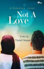 Not A Love by TinnyNajmi
