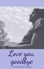 Love you, goodbye☹F.L ; CD9 by FerStylinsonHoranPay