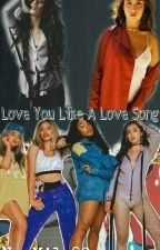 Love You Like A Love Song (Camren) by NayMila92