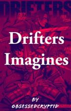 Drifters X Reader Oneshots by obsessedCryptid