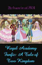 Regal Academy Fanfic: A Tale of Two Kingdom  by hazelnut1801
