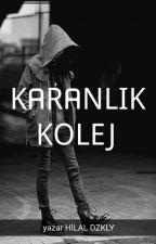 KARANLIK KOLEJ by HilalDzkyl