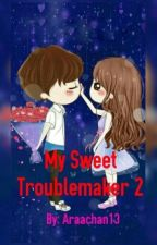 My Sweet Troublemaker 2 by Araachan13