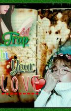 I'm TRAP in your LOVE by parkchannie94