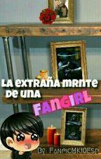 ~La Extraña Mente De Una Fangirl~  by FanficMK10Esp