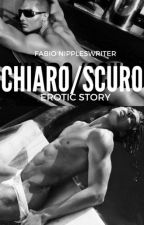 CHIARO/SCURO (Erotic Story) by FM_nippleswriter