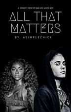 All That Matters by asimplechick