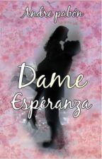 Dame Esperanza  (En Edición) by paulali18