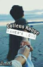Collens Rouge- Gamer's Love ~Aarmau~//Book 2✔ by hayleyk117