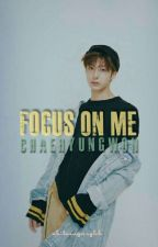 Focus On Me ; Hyungwon ✔ by whitesugarykh