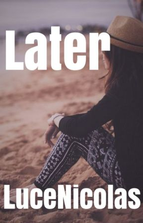 Later by justcmaria