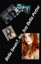 Bella Swan?.  No, Soy Bella Potter by AteneaGrey
