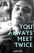 You Always Meet Twice (BoyxBoy) by taykenzie