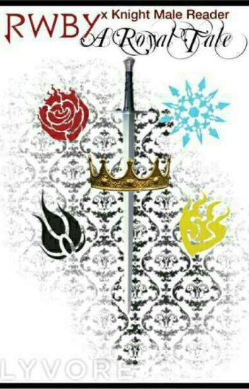 RWBY x Knight Male Reader A Royal Tale - Silverose - Wattpad