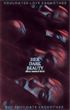HER DARK BEAUTY → BEING DEVELOPED by silver_masked_devil