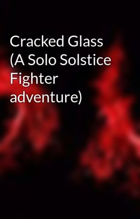 Cracked Glass (A Solo Solstice Fighter adventure)  by 1980sjfk