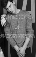 TUTTA COLPA DI SHAWN MENDES by DileMendes2003