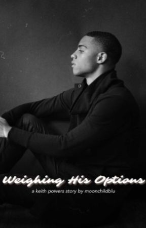 WEIGHING HIS OPTIONS ‣ A Keith Powers Story by moonchildblu