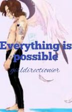Everything is possible || h.e.s.✔ by girldirectionier