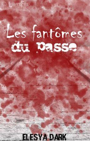 Les fantômes du passé [EN PAUSE] by Elesya_Angel