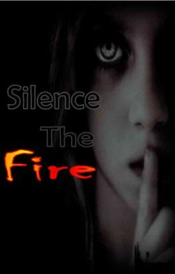 Silence The Fire(On Hold)