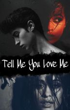 Tell Me You Love Me by Is_Limited_Edition