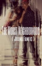The Worst Neighborhood ( Jelena Fanfic) by Meek_Mely