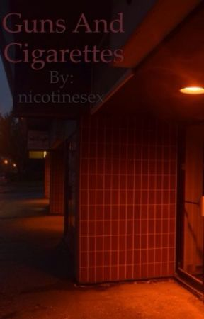 Guns and cigarettes  by nicotinesex