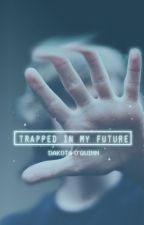 Trapped In My Future by kodiwolf