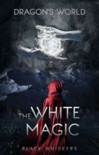 Dragon's World:The White Magic by Tetramhey