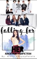 Falling For Her (Jungkook FanFic|| BLACKPINK x BTS) by XxReaderGurlxX